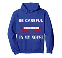 Be Careful Or You Ll End Up In My Novel Tshirt Book Author Hoodie Royal Blue