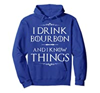 Drink Bourbon And Know Things Shirts Hoodie Royal Blue