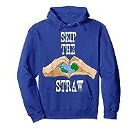Earth Day 2019 Skip The Straw Shirt Environtalists T Shirt Hoodie Royal Blue