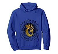 March Girl The Soul Of A Mermaid Tshirt Funny Gifts T Shirt Hoodie Royal Blue