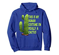 This Is My Human Costume I'm Really A Cactus Tee T-shirt Hoodie Royal Blue