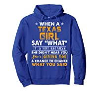 When A Texas Girl Say What It S Not Because She Didn T Hear Shirts Hoodie Royal Blue