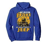 My Broom Broke So Now I Drive A Jeep Funny Halloween Costume Shirts Hoodie Royal Blue