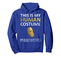 This Is My Human Costume I'm Really A Potato Shirts Hoodie Royal Blue