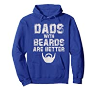 Dads With Beards Are Better Funny Fathers Day Gift T Shirt Hoodie Royal Blue