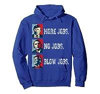 Trump More Jobs Obama No Jobs Clinton Blow Jobs Re Election T Shirt Hoodie Royal Blue