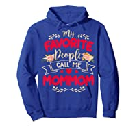 My Favorite People Call Me Mommom Mothers Day Gift T Shirt Hoodie Royal Blue