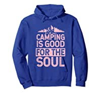 Camping Is Good For The Soul T-shirt Hoodie Royal Blue