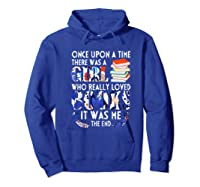 Once Upon A Time There Was A Girl Who Really Loved Books T Shirt Hoodie Royal Blue