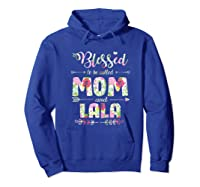 Blessed To Be Called Mom And Lala T Shirt Mothers Day Hoodie Royal Blue