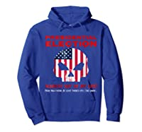 Presidential Election Scariest Day Of My Life Shirts Hoodie Royal Blue