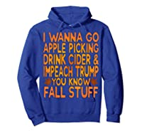 Apple Picking Cider Drinking And Impeach Trump This Fall T Shirt Hoodie Royal Blue
