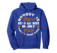 Nobody's Perfect If You Are Born In July Birthday Gift Shirt Hoodie Royal Blue