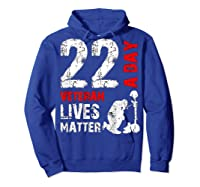 22 A Day Veteran Lives Matter T Shirt Veterans Day Shirt T Shirt Hoodie Royal Blue