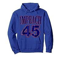 Impeach 45 Funny Political Anti President Trump Tshirt Hoodie Royal Blue