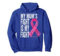 My Mom S Fight Is My Fight Breast Cancer Awareness Gifts Premium T Shirt Hoodie Royal Blue