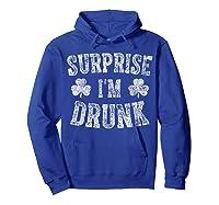 Surprise I M Drunk T Shirt Saint Patrick Day Gift Shirt Hoodie Royal Blue