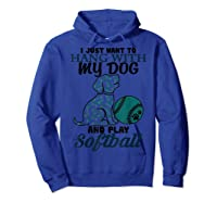 Just Want To Hang With My Dog And Play Softball Shirts Hoodie Royal Blue