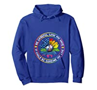 Be Careful Who You Hate It Could Be Someone Lgbt Gift Shirts Hoodie Royal Blue