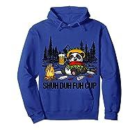 Shuh Duh Fuh Cup Bear Drinking Beer Camping Funny Panda T Shirt Hoodie Royal Blue