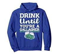 Drink Until You Re A Gallagher Saint Patrick S Day T Shirt Hoodie Royal Blue