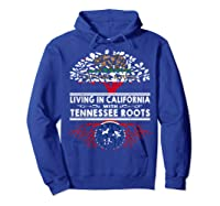 Living In California Home Tennessee Roots State Tree Shirts Hoodie Royal Blue