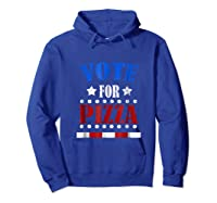 Vote For Pizza T Shirt Funny National Pizza Day Tee Election Hoodie Royal Blue