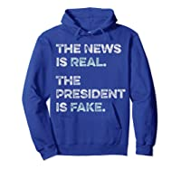 The News Is Real The President Is Fake Anti Trump T Shirt Hoodie Royal Blue