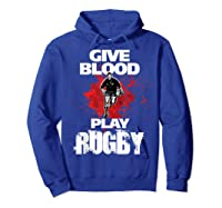 Give Blood Playrugby. Funny Rugby Player Tshirt Hoodie Royal Blue