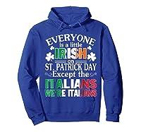 Everyone Is Irish Patrick Day Except Italians Still Italians Shirts Hoodie Royal Blue