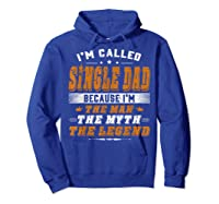 Father S Day Gift Single Dad Because Man Myth Legend Shirt Hoodie Royal Blue