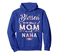 Blessed To Be Called Mom And Nana T Shirt Mothers Day Hoodie Royal Blue