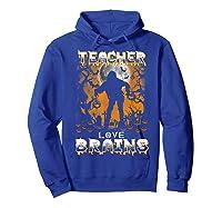 Teas Love Brains Funny Halloween School Gift T-shirt Hoodie Royal Blue
