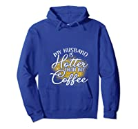My Husband Is Hotter Than Coffee Love My Soulmate T Shirt Hoodie Royal Blue