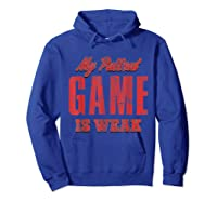 S My Pullout Game Is Weak Father S Day T Shirt Hoodie Royal Blue