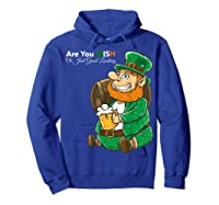 Are You Irish Or Just Good Looking St Patrick Beer Lover Tee T-shirt Hoodie Royal Blue