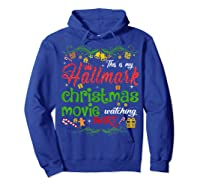 Funny Watching Christmas Movie Xmas Christmas Movies Gifts T-shirt Hoodie Royal Blue