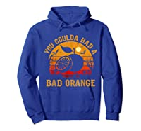 You Coulda Had A Bad Orange Happy Halloween Shirts Hoodie Royal Blue