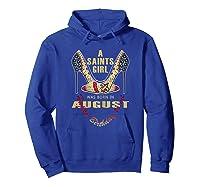 Saints Girl Was Born In Ugust Nola New Orleans Football Shirts Hoodie Royal Blue