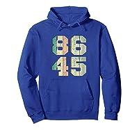 86 45 Tshirt Impeach T Shirt I Anti Trump Shirt 86 45 T Shirt Hoodie Royal Blue