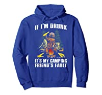 If I M Drunk It S My Camping Friend S Faunt Funny Bear Shirt Hoodie Royal Blue