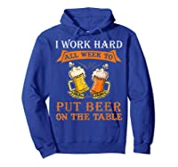 I Work Hard All Week To Put Beer On The Table Funny Beer Tsh Shirts Hoodie Royal Blue