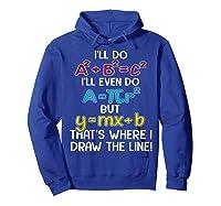 I'll Do A2 B2c2 I'll Even Do A R2 But Ymx B That's Where Shirts Hoodie Royal Blue