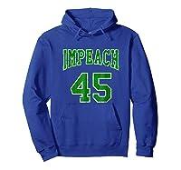 Impeach 45 T Shirt Green Edition Hoodie Royal Blue