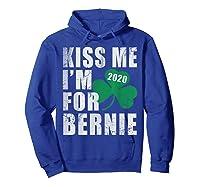 Kiss Me Im For Bernie Sanders 2020 St Patricks Day T Shirt Hoodie Royal Blue