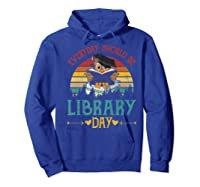 Vintage Everyday Should Be Library Day Owl Reading Book Gift Premium T Shirt Hoodie Royal Blue