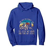 And Ino The Forest I Go To Lose My Mind And Find My Soul T Shirt Hoodie Royal Blue