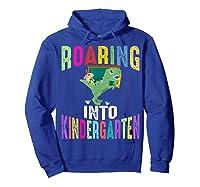 Happy First Day Of School Roaring Into Kindergarten Dinosaur Shirts Hoodie Royal Blue