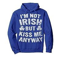 I M Not Irish But Kiss Me Anyway Saint Patrick Day T Shirt Hoodie Royal Blue