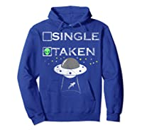 Funny Alien T Shirt Single Taken Joke Gifts Ufo Believer Hoodie Royal Blue